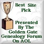 Awarded the Best Site Pick by the Golden gate Genealogy Forum on AOL
